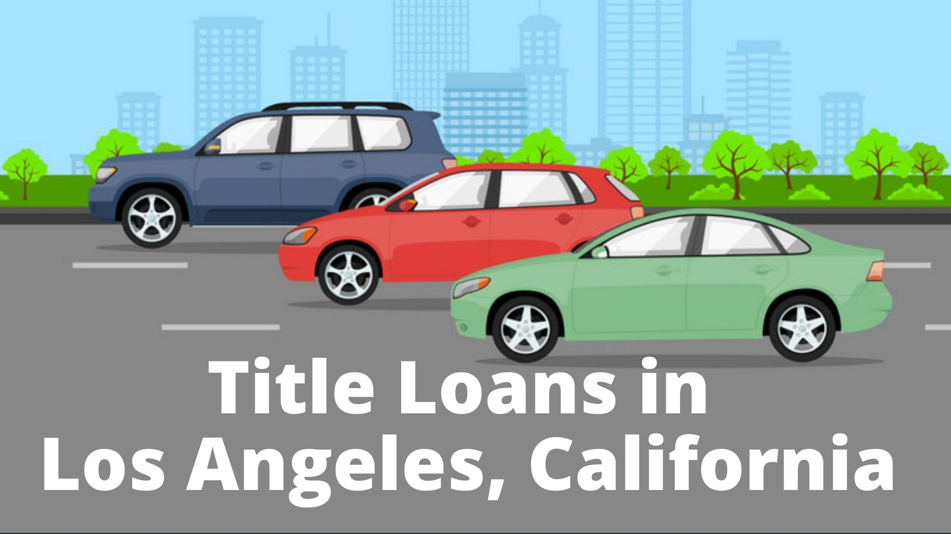 What You Need To Know About Los Angeles, CA Title Loan