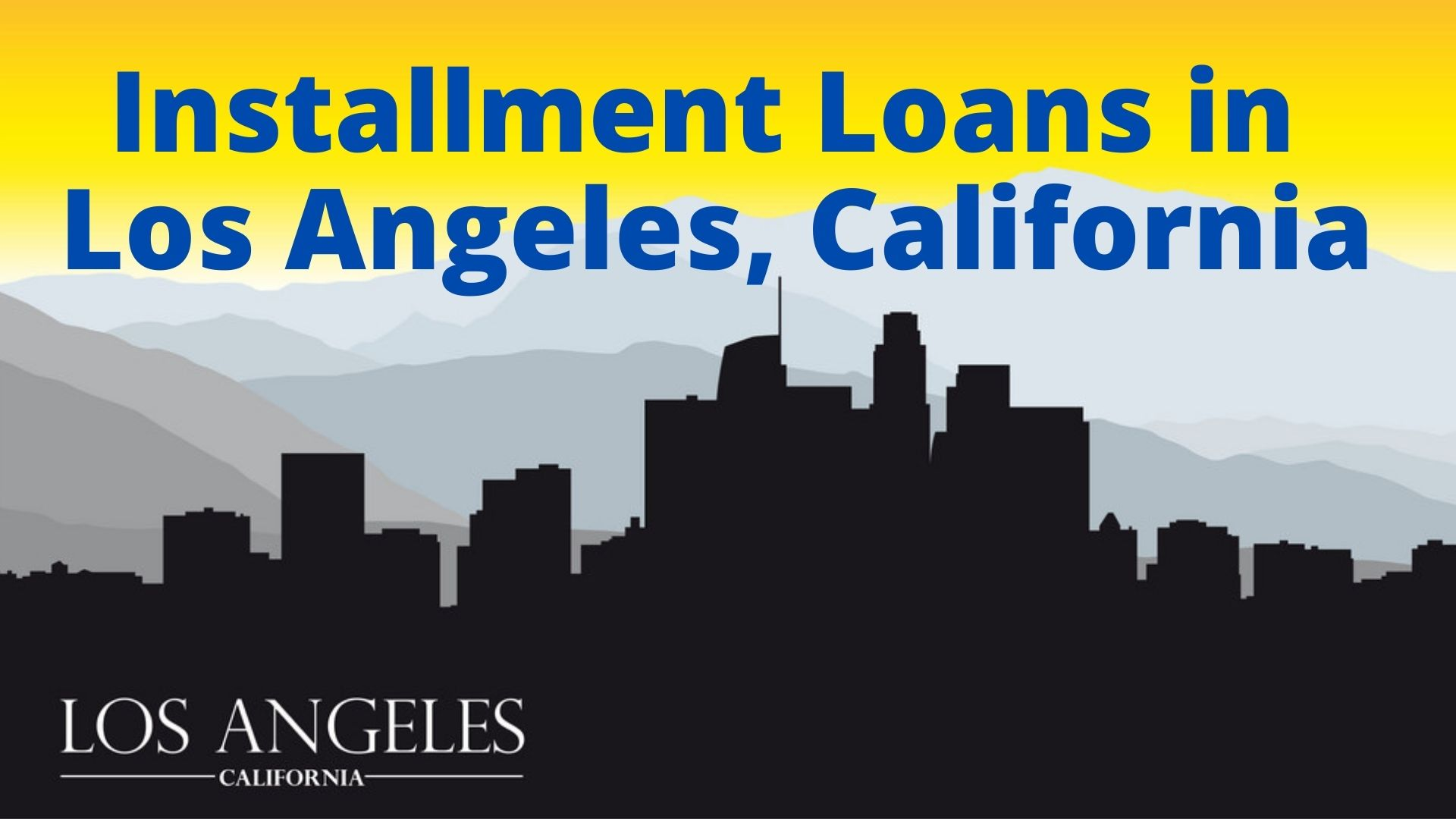 The regulations and costs for Los Angeles, CA Installment Loans